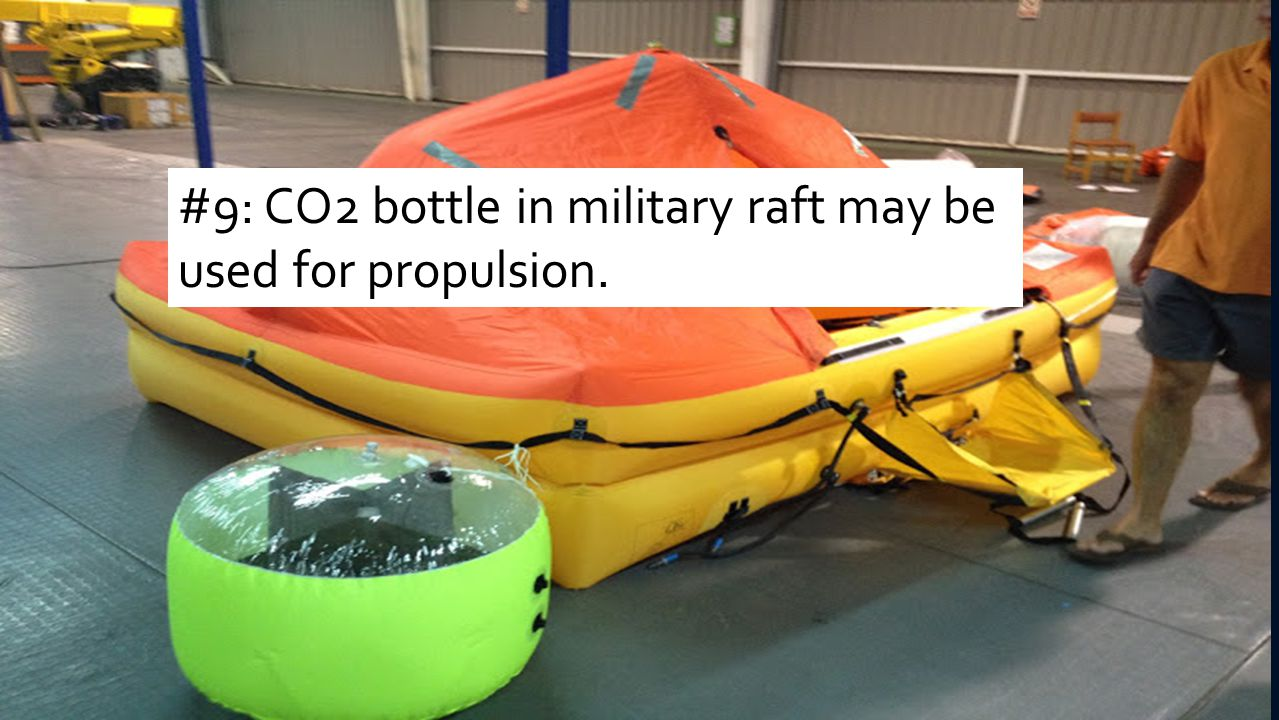 #9: CO2 bottle in military raft may be used for propulsion.