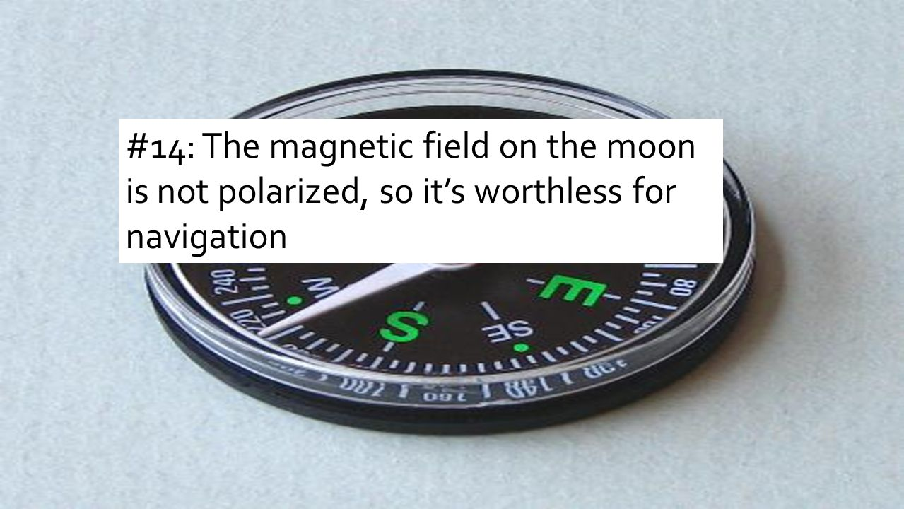 #14: The magnetic field on the moon is not polarized, so it's worthless for navigation