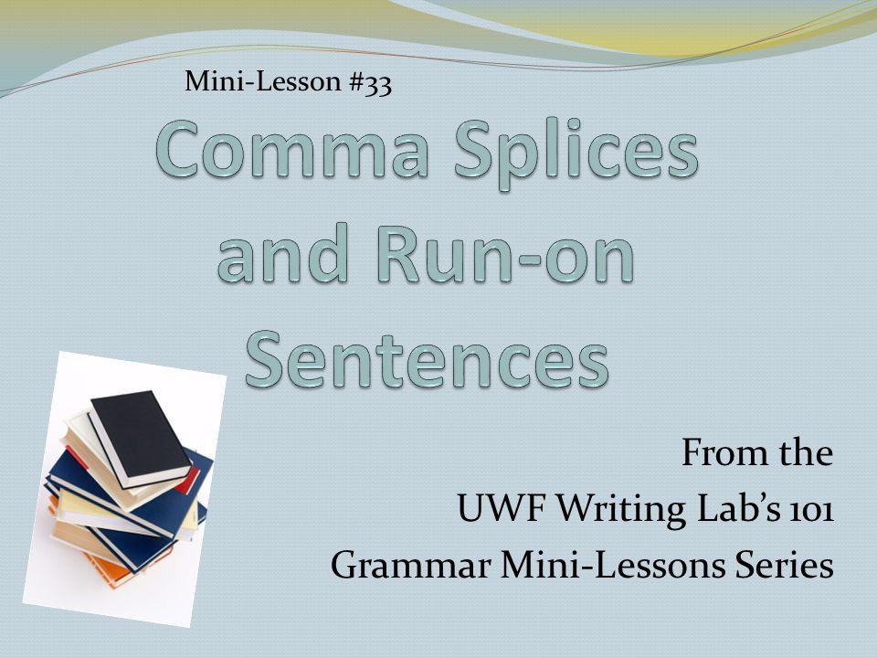 From the UWF Writing Lab's 101 Grammar Mini-Lessons Series Mini-Lesson #33