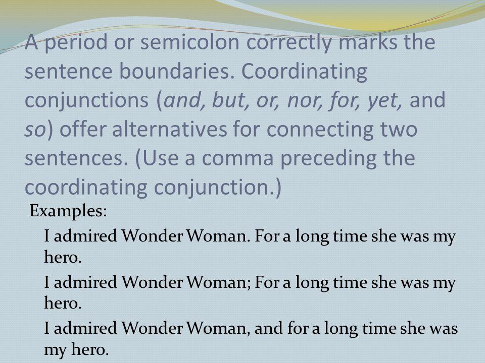 A period or semicolon correctly marks the sentence boundaries.