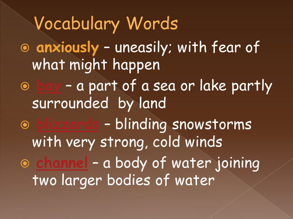  anxiously – uneasily; with fear of what might happen  bay – a part of a sea or lake partly surrounded by landbay  blizzards – blinding snowstorms