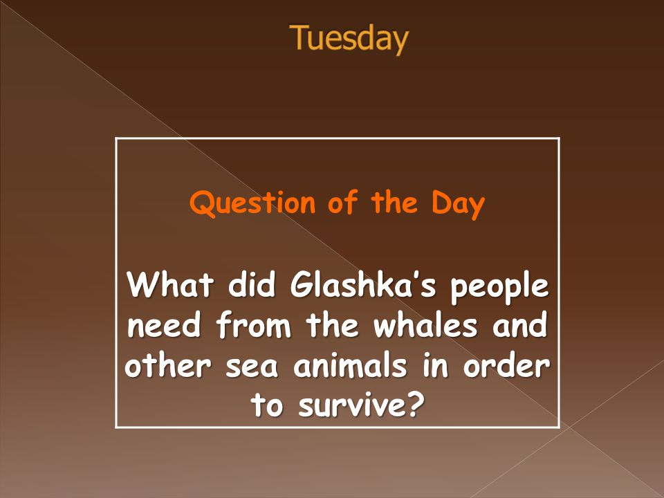 Question of the Day What did Glashka's people need from the whales and other sea animals in order to survive