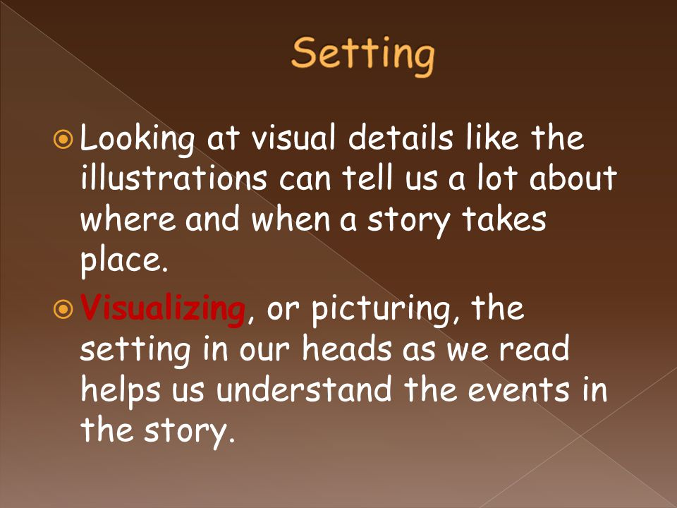  Looking at visual details like the illustrations can tell us a lot about where and when a story takes place.