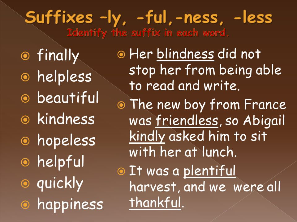  finally  helpless  beautiful  kindness  hopeless  helpful  quickly  happiness  Her blindness did not stop her from being able to read and write.