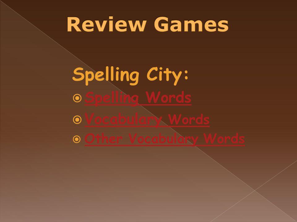 Spelling City:  Spelling Words Spelling Words  Vocabulary Words Vocabulary Words  Other Vocabulary Words Other Vocabulary Words