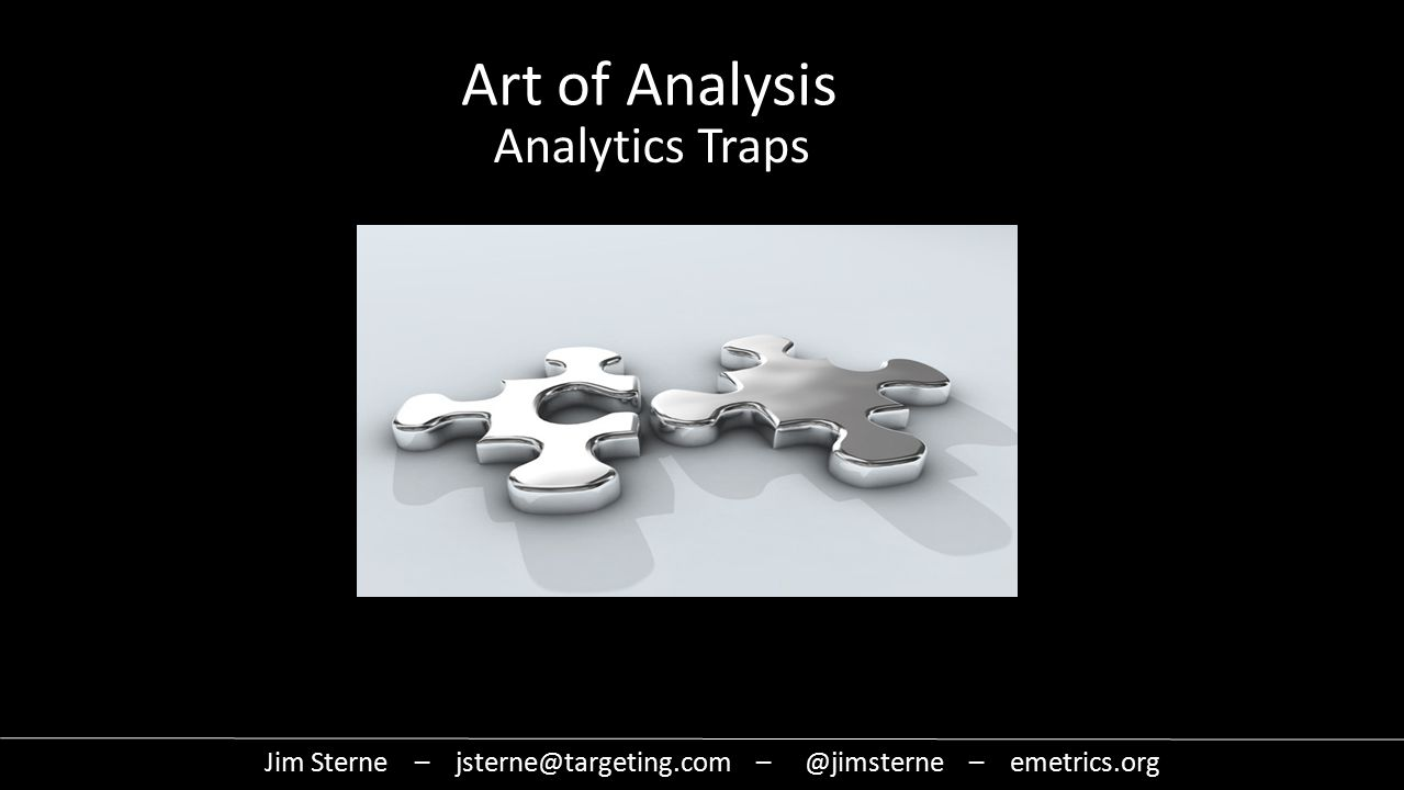 Jim Sterne – jsterne@targeting.com – @jimsterne – emetrics.org Art of Analysis Analytics Traps