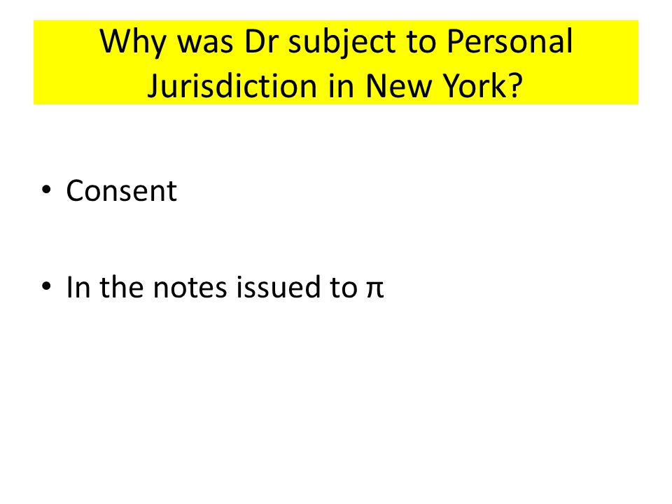 Why was Dr subject to Personal Jurisdiction in New York? Consent In the notes issued to π