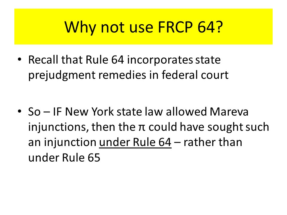 Why not use FRCP 64.