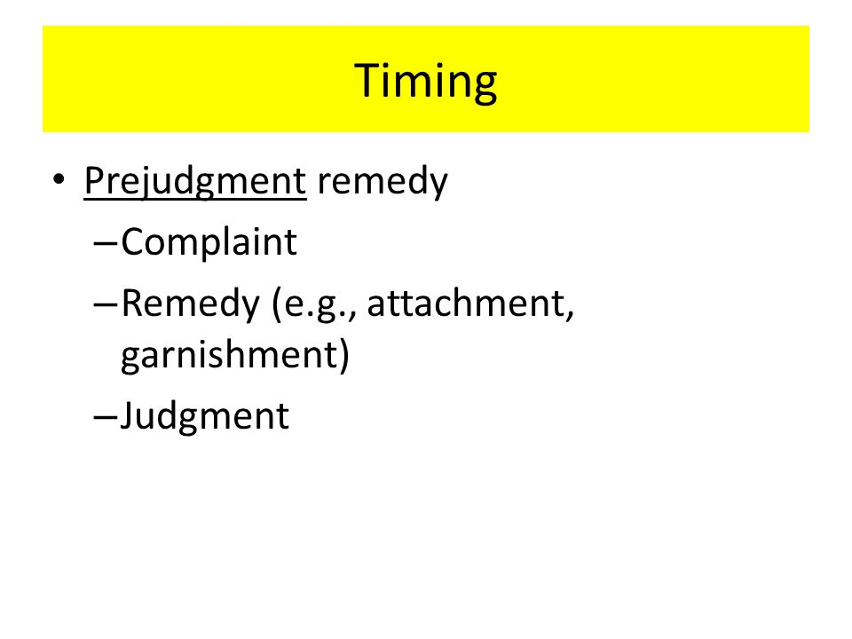 Timing Prejudgment remedy – Complaint – Remedy (e.g., attachment, garnishment) – Judgment