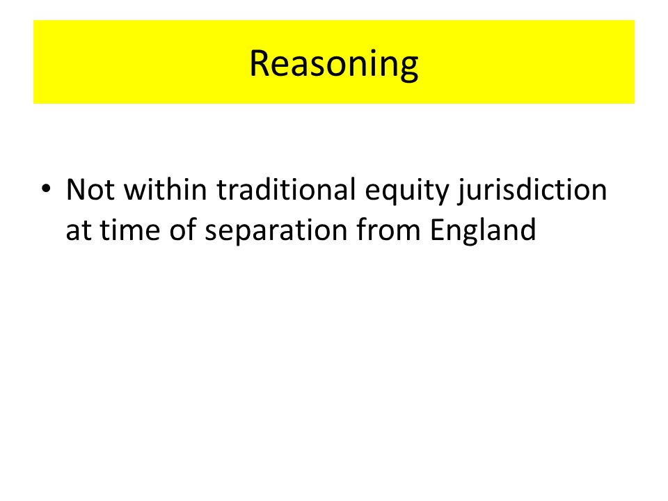 Reasoning Not within traditional equity jurisdiction at time of separation from England
