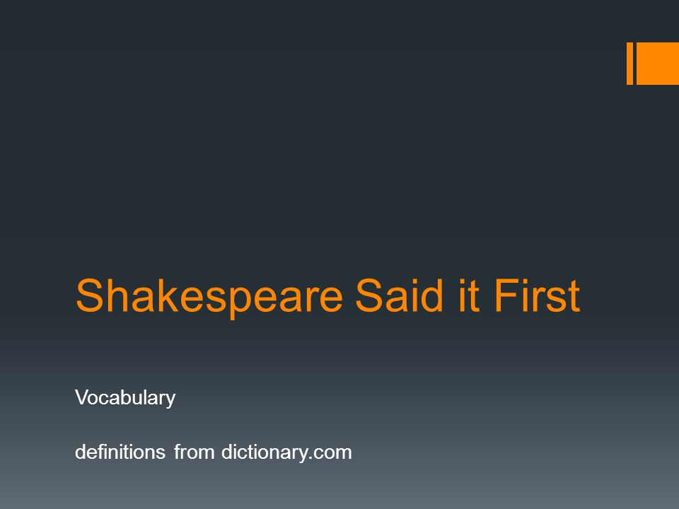 Shakespeare Said it First Vocabulary definitions from dictionary.com