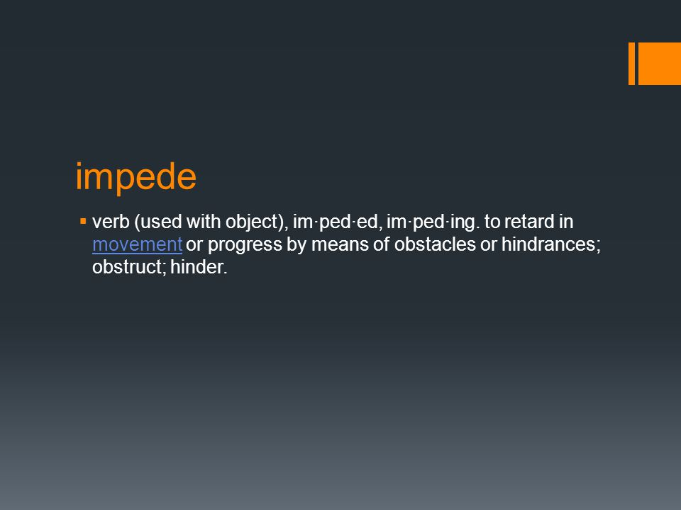 impede  verb (used with object), im·ped·ed, im·ped·ing.