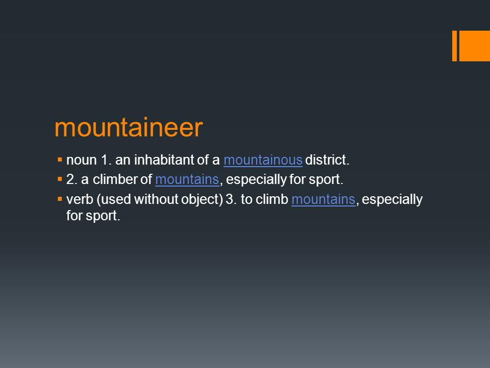 mountaineer  noun 1. an inhabitant of a mountainous district.mountainous  2.