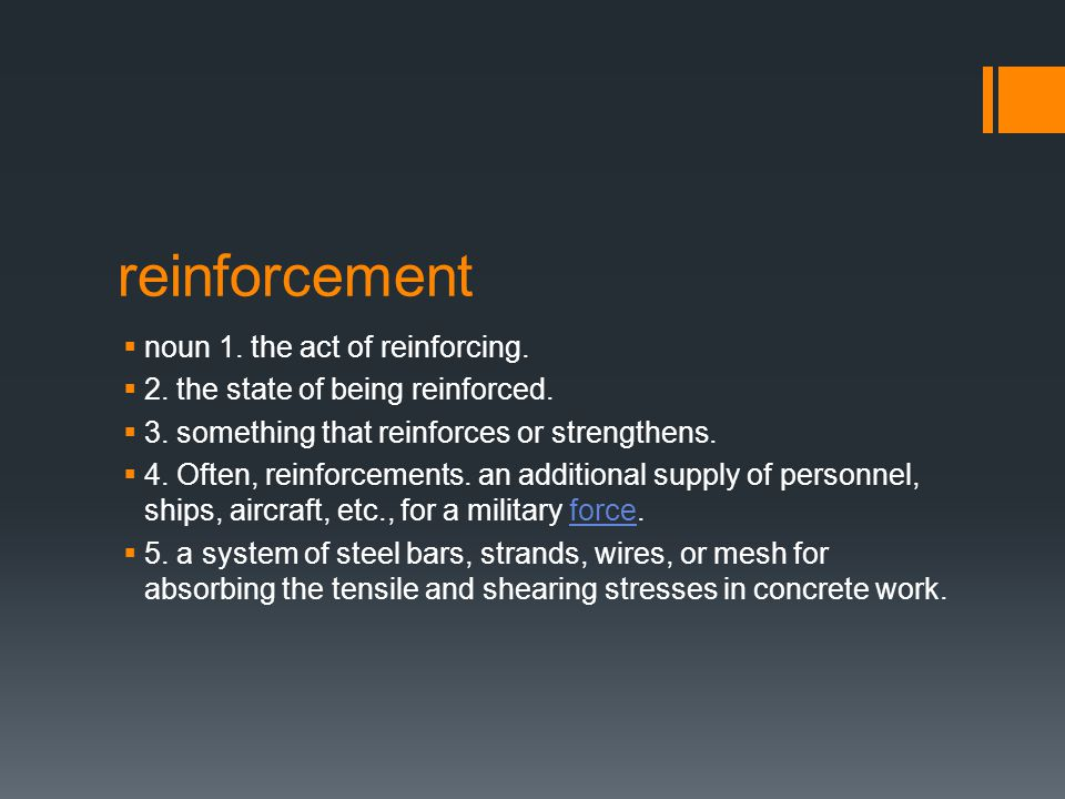 reinforcement  noun 1. the act of reinforcing.  2.