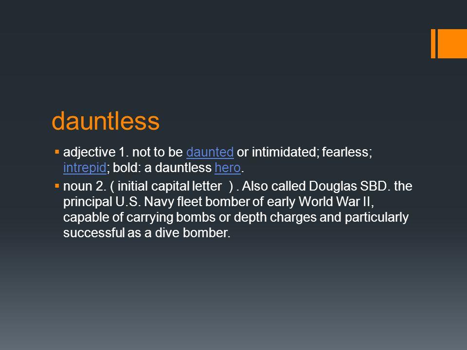 dauntless  adjective 1.