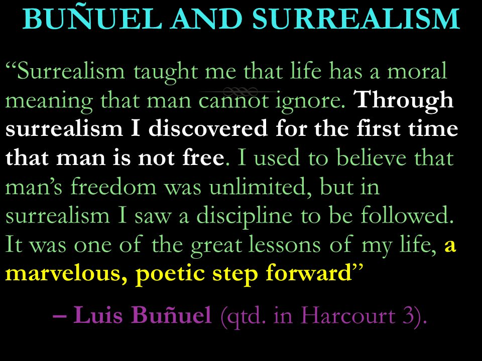 BUÑUEL AND SURREALISMBUÑUEL AND SURREALISM Surrealism taught me that life has a moral meaning that man cannot ignore.