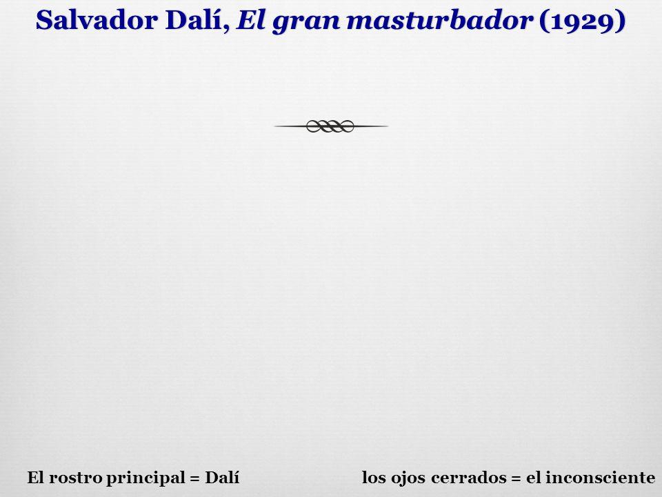 Salvador Dalí, El gran masturbador (1929)Salvador Dalí, El gran masturbador (1929) El rostro principal = Dalí los ojos cerrados = el inconsciente