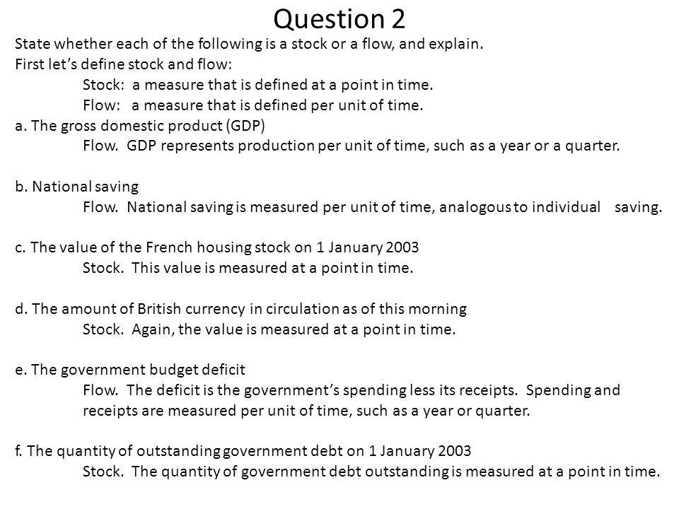 Question 2 State whether each of the following is a stock or a flow, and explain.