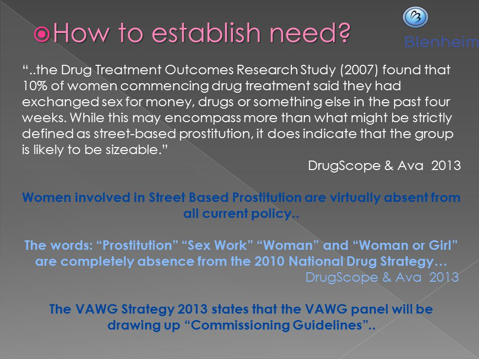""" How to establish need? """"..the Drug Treatment Outcomes Research Study (2007) found that 10% of women commencing drug treatment said they had exchange"""
