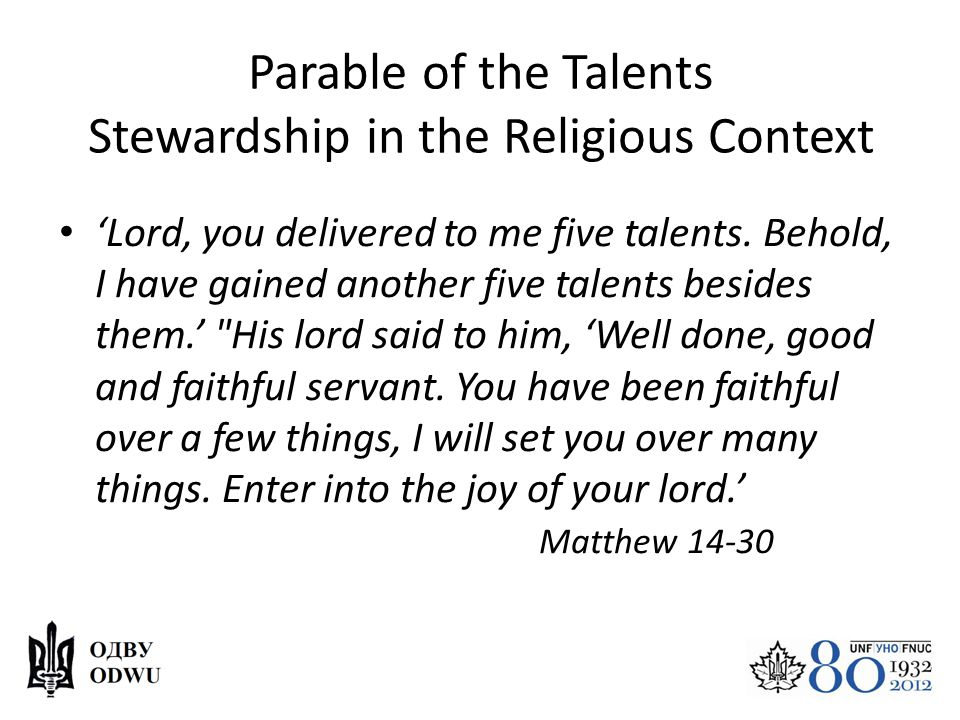 Parable of the Talents Stewardship in the Religious Context 'Lord, you delivered to me five talents. Behold, I have gained another five talents beside