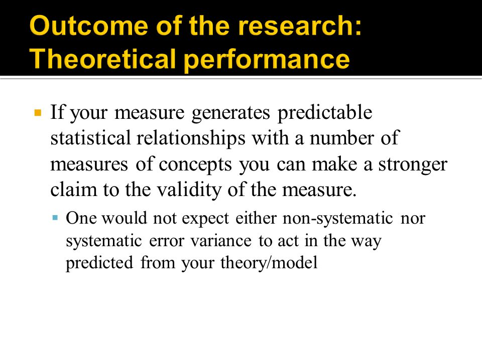  If your measure generates predictable statistical relationships with a number of measures of concepts you can make a stronger claim to the validity