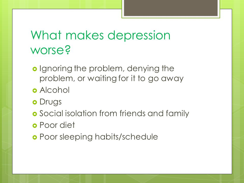 What makes depression worse.