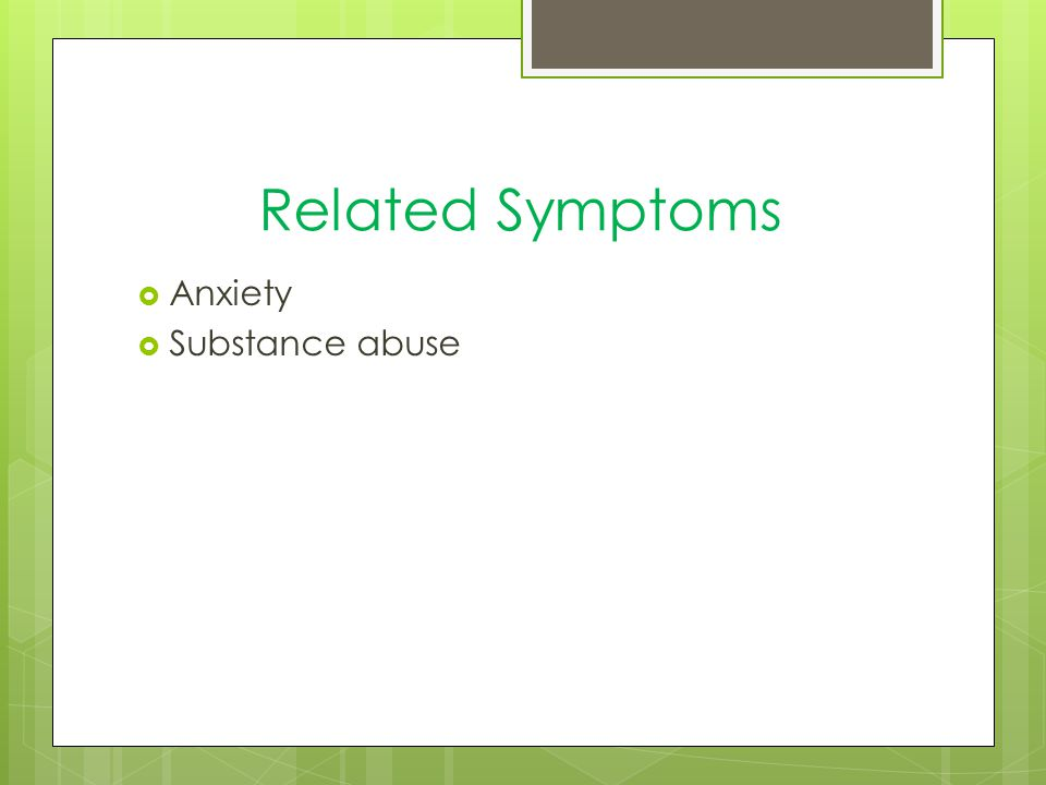 Related Symptoms  Anxiety  Substance abuse