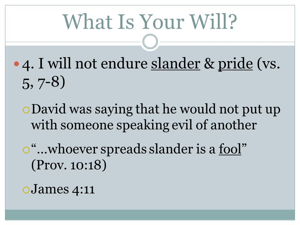What Is Your Will.4. I will not endure slander & pride (vs.