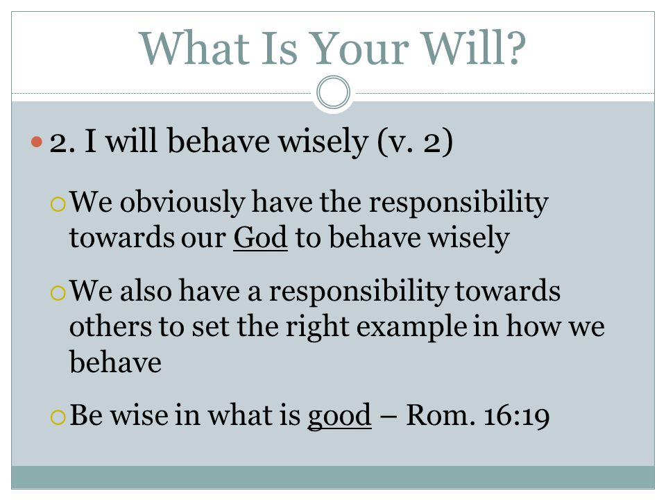 What Is Your Will.2. I will behave wisely (v.