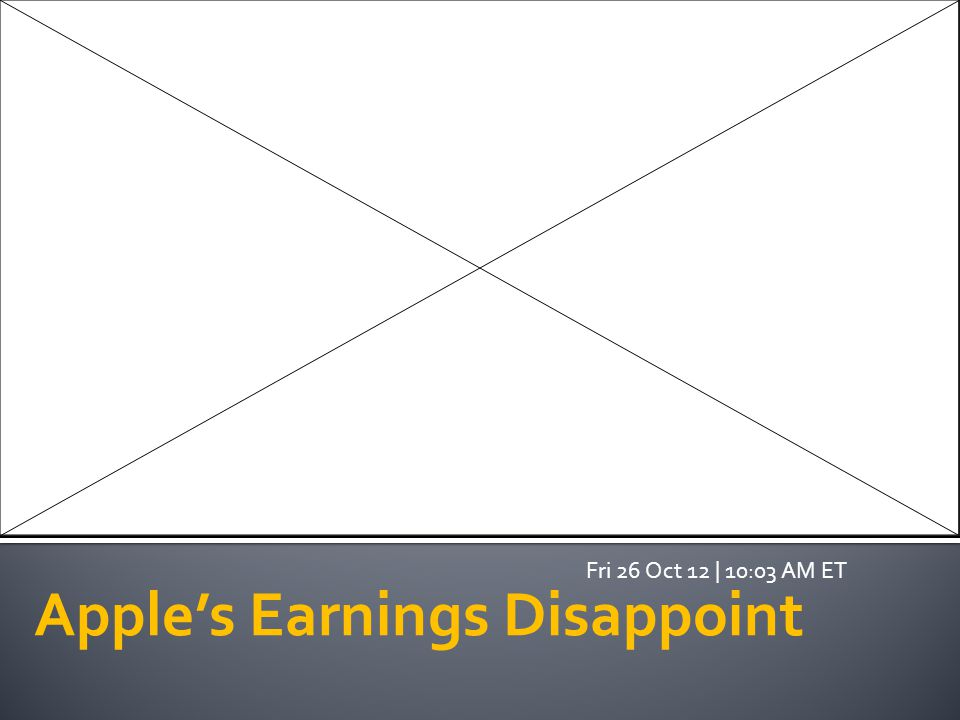 Apple's Earnings Disappoint Fri 26 Oct 12 | 10:03 AM ET