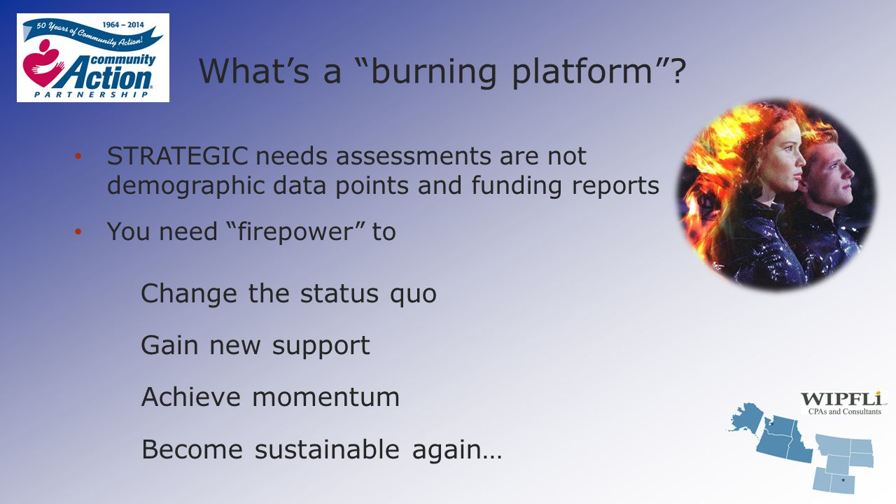 """What's a """"burning platform""""? STRATEGIC needs assessments are not demographic data points and funding reports You need """"firepower"""" to Change the status"""
