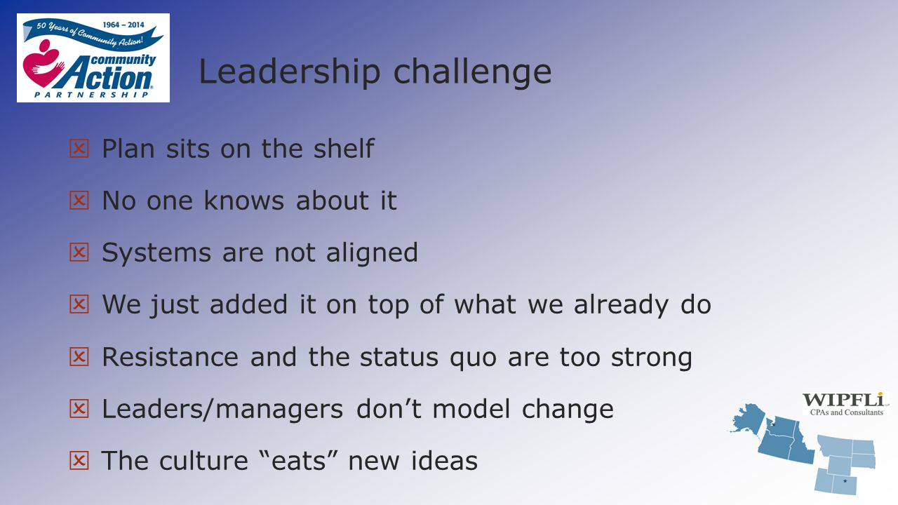 Leadership challenge  Plan sits on the shelf  No one knows about it  Systems are not aligned  We just added it on top of what we already do  Resi