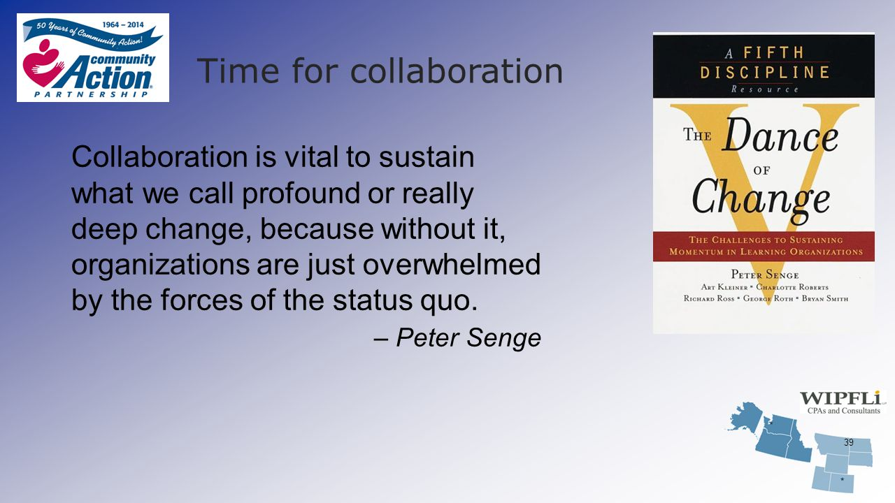 Time for collaboration 39 Collaboration is vital to sustain what we call profound or really deep change, because without it, organizations are just ov
