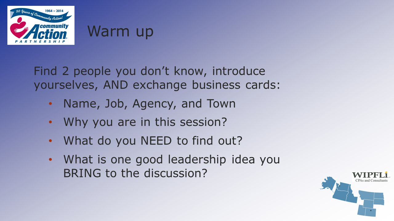 Warm up Find 2 people you don't know, introduce yourselves, AND exchange business cards: Name, Job, Agency, and Town Why you are in this session? What