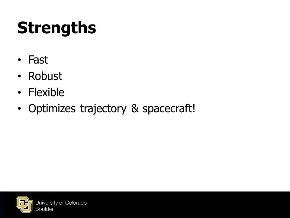 Strengths Fast Robust Flexible Optimizes trajectory & spacecraft!