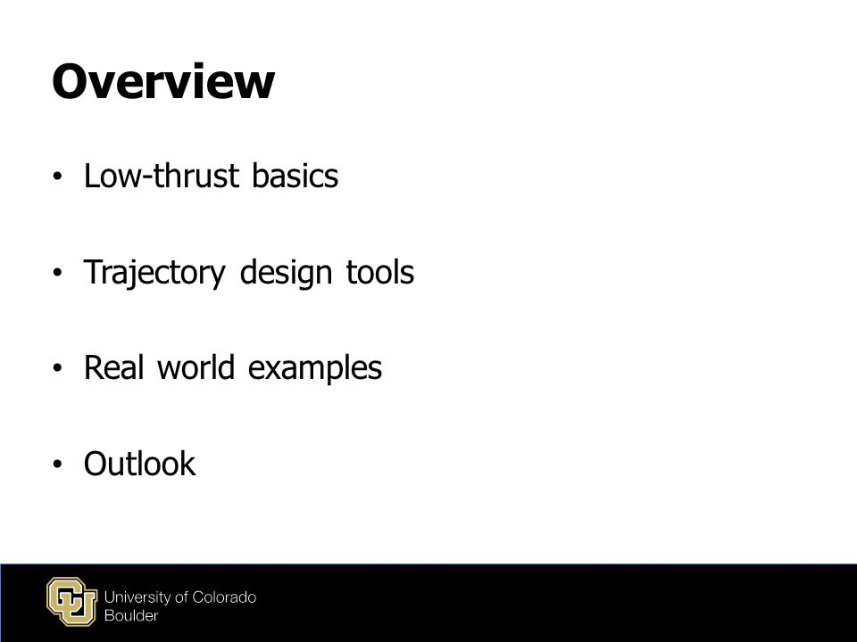 Overview Low-thrust basics Trajectory design tools Real world examples Outlook