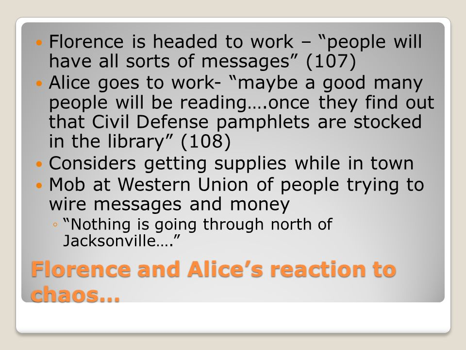 """Florence and Alice's reaction to chaos… Florence is headed to work – """"people will have all sorts of messages"""" (107) Alice goes to work- """"maybe a good"""