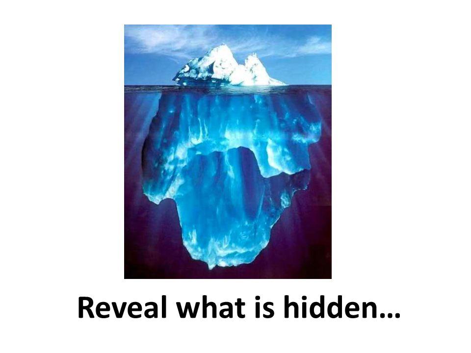Reveal what is hidden…