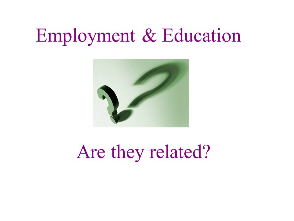 Employment & Education Are they related