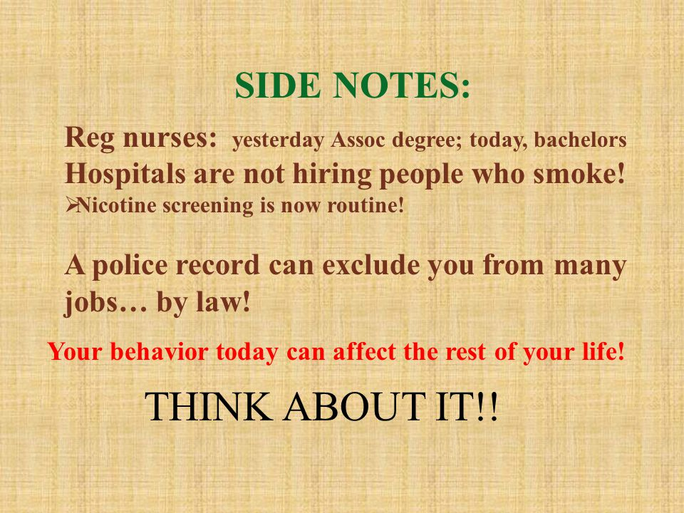 SIDE NOTES: Reg nurses: yesterday Assoc degree; today, bachelors Hospitals are not hiring people who smoke.