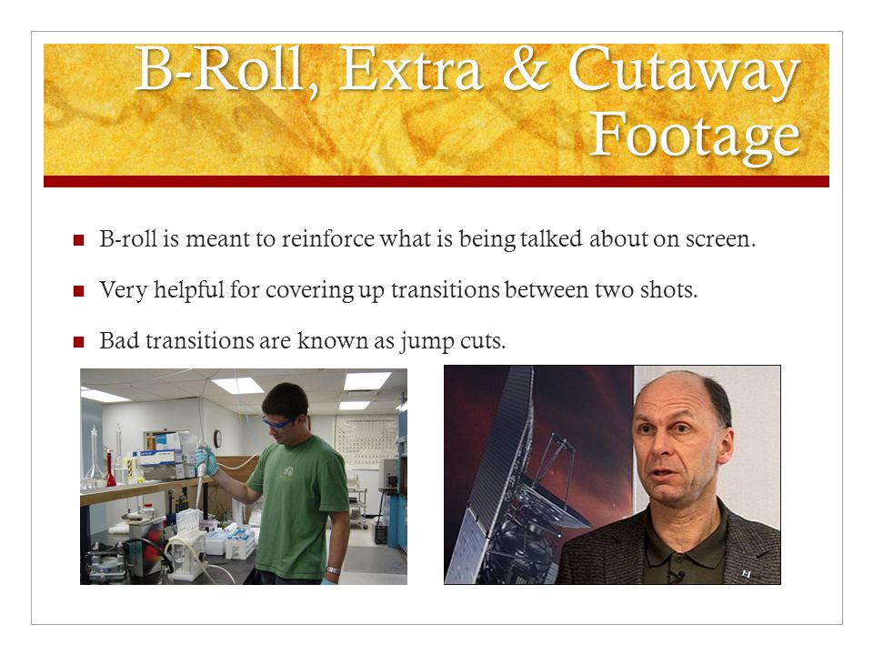 B-Roll, Extra & Cutaway Footage B-roll is meant to reinforce what is being talked about on screen. Very helpful for covering up transitions between tw