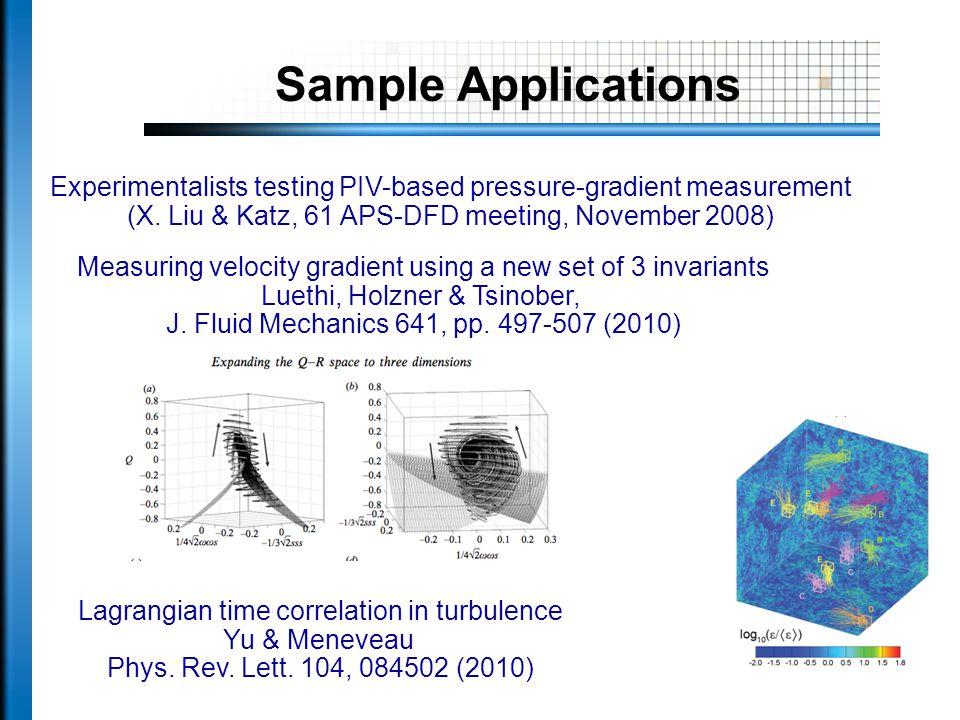 Sample Applications Lagrangian time correlation in turbulence Yu & Meneveau Phys. Rev. Lett. 104, 084502 (2010) Measuring velocity gradient using a ne