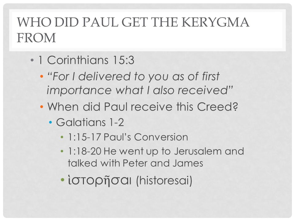 "WHO DID PAUL GET THE KERYGMA FROM 1 Corinthians 15:3 ""For I delivered to you as of first importance what I also received"" When did Paul receive this C"