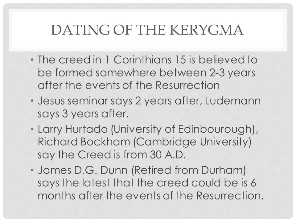 The creed in 1 Corinthians 15 is believed to be formed somewhere between 2-3 years after the events of the Resurrection Jesus seminar says 2 years aft