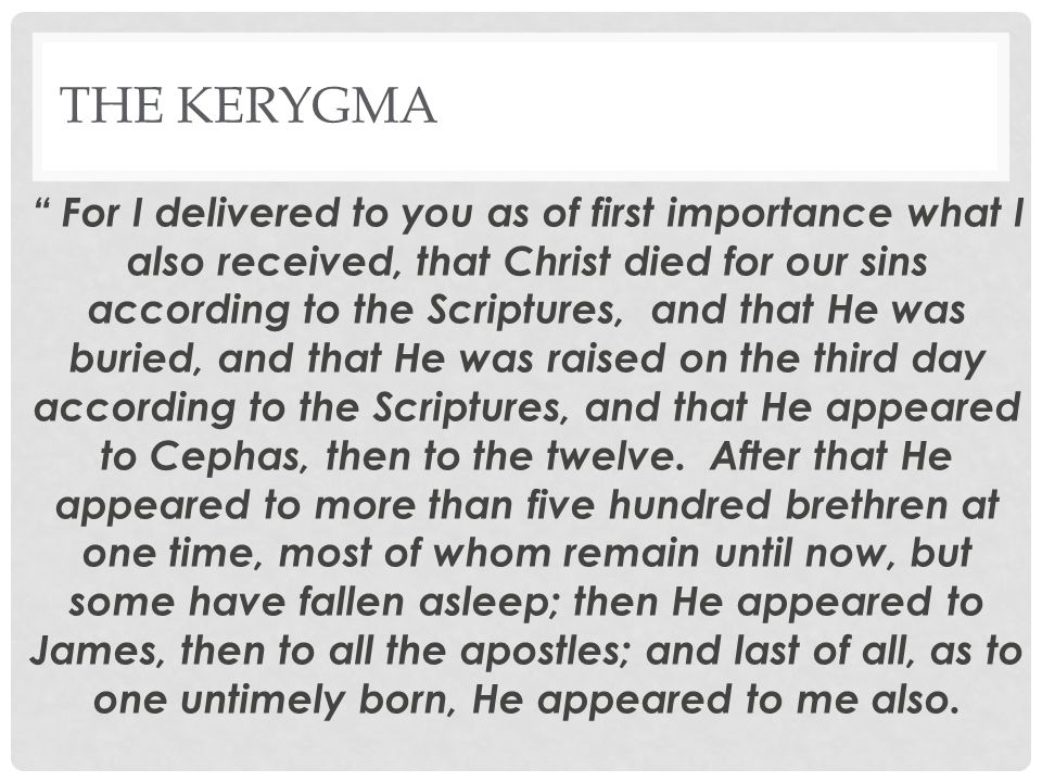 THE KERYGMA Reasons for being an early saying: Paul claims he delivered what he had received .