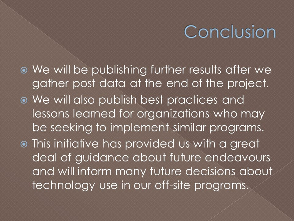  We will be publishing further results after we gather post data at the end of the project.