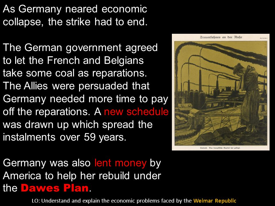 Occupation of the Ruhr (1923) As Germany neared economic collapse, the strike had to end. The German government agreed to let the French and Belgians