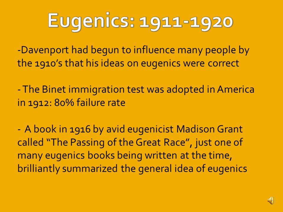 -Charles B. Davenport was one of the most influential geneticists in the beginning of the 20 th century [3] - His initial definition of the aim of eug