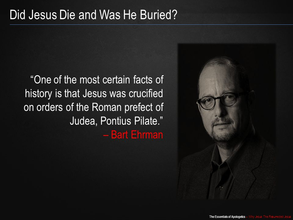 """The Essentials of Apologetics – Why Jesus: The Resurrected Jesus Did Jesus Die and Was He Buried? """"One of the most certain facts of history is that Je"""