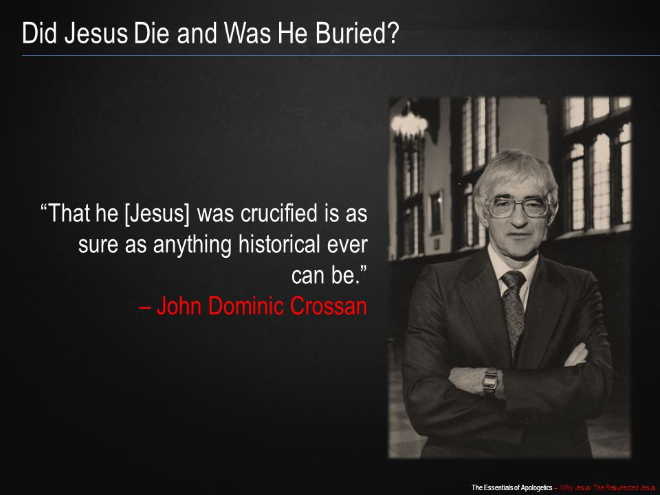 """The Essentials of Apologetics – Why Jesus: The Resurrected Jesus Did Jesus Die and Was He Buried? """"That he [Jesus] was crucified is as sure as anythin"""